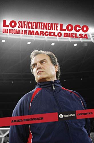 Photo Gallery lo suficientemente loco: una biografía de marcelo bielsa (corregidor deportes nº 7) (spanish edition)