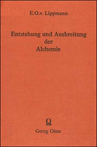 Entstehung und Ausbreitung der Alchemie, Mit einem Anhang zur älteren Geschichte der Metalle. Ein Beitrag zur Kulturgeschichte.