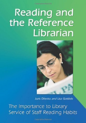 Reading and the Reference Librarian: The Importance to Library Service of Staff Reading Habits by Dilevko, Juris, Gottlieb, Lisa (2003) Paperback
