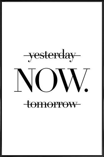 """JUNIQE® Bild mit Rahmen 20x30cm Schwarz & Weiß Zitate & Slogans - Design """"Now"""" (Format: Hoch) - Wandbilder, Gerahmte Bilder & Gerahmte Poster von unabhängigen Künstlern - Typo Kunst mit Sprüchen, Quotes, Slogans - entworfen von Mottos by Sinan Saydik"""