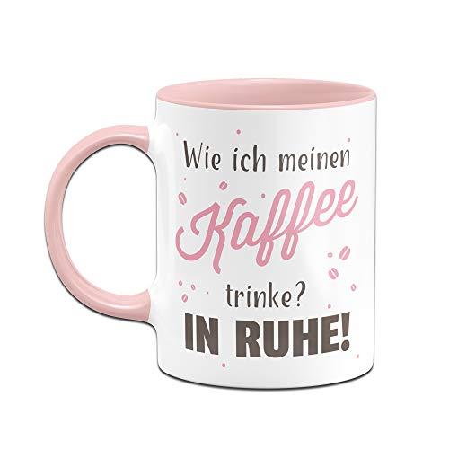Tassenbrennerei Tasse mit Spruch - Wie ich Meinen Kaffee trinke? In Ruhe - Tassen mit Sprüchen lustig - Bürotasse, Kaffeetasse (Rosa) - 2