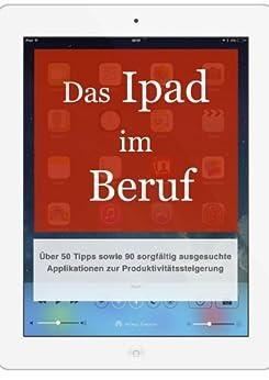 Das iPad im Beruf: Über 50 Tipps sowie 90 sorgfältig ausgesuchte Applikationen zur Produktivitätssteigerung von [Conrad, David]
