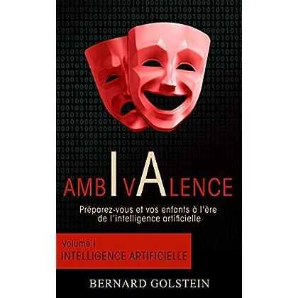AMBIVALENCE (Volume 1 - Intelligence artificielle): Préparez-vous et vos enfants à l'ère de l'intelligence artificielle