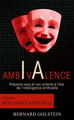 Couverture du livre AMBIVALENCE (Volume 1 - Intelligence artificielle): Préparez-vous et vos enfants à l'ère de l'intelligence artificielle