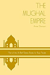 The Mughal Empire: Volume 7 ('In Brief' Books for Busy People)