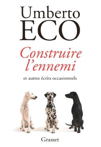 Construire l'ennemi : ... et autres écrits occasionnels - Traduit de l'italien par Myriem Bouzaher (Littérature Etrangère) par Umberto Eco