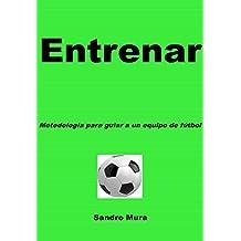 ENTRENAR - Metodologia para guiar a uno equipo de futbol