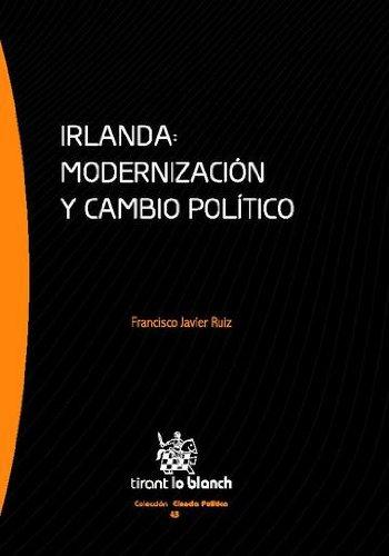 Irlanda: modernización y cambio político por Francisco Javier Ruiz Martínez