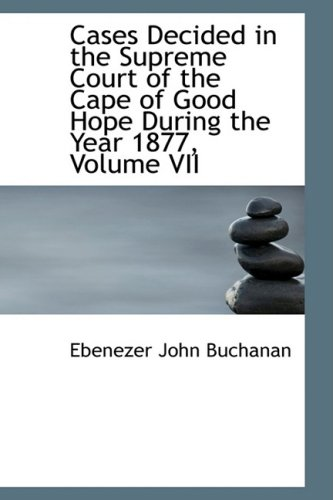 Cases Decided in the Supreme Court of the Cape of Good Hope During the Year 1877, Volume VII