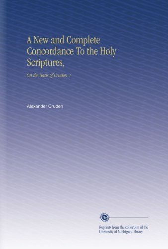 A New and Complete Concordance To the Holy Scriptures,: On the Basis of Cruden./