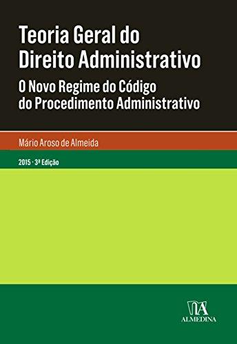 Teoria Geral do Direito Administrativo - 3.ª Edição (Portuguese Edition) por Mário Aroso de Almeida