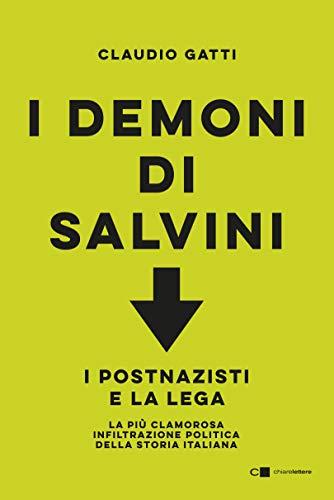I demoni di Salvini. I postnazisti e la Lega