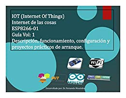 IOT (Internet Of Things). Internet de las cosas. ESP8266-01. Guía ...