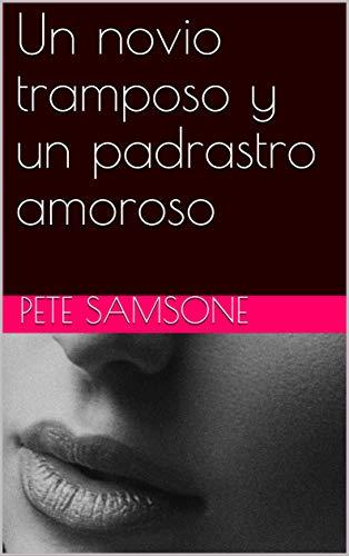 Un novio tramposo y un padrastro amoroso Versión Kindle de Pete Samsone