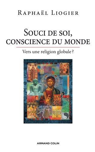 Souci de soi, conscience du monde: Vers une religion globale ?