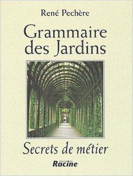 Grammaire des jardins. : Secrets de mtier de Ren Pechre ( 8 juillet 2002 )
