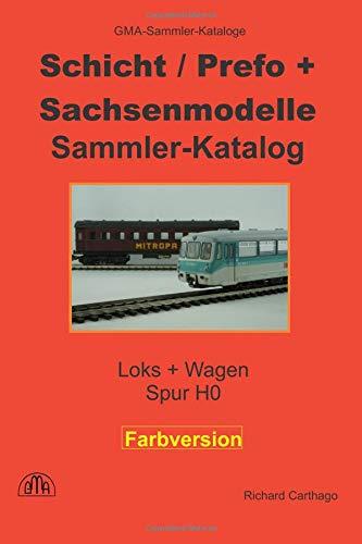 Schicht, Prefo + Sachsenmodelle Sammlerkatalog in Farbe: Loks + Wagen, Spur H0 por Richard Carthago