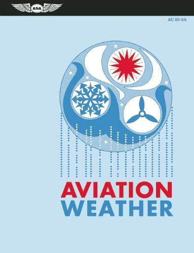 Aviation Weather: For Pilots and Flight Operations Personnel, AC 00-6A por Federal Aviation Administration (FAA)