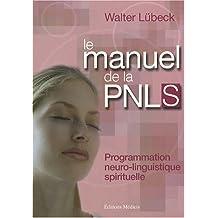 Le manuel de la PNL spirituelle : Programmation neuro-linguistique spirituelle : techniques mentales de liaison harmonieuse entre le coeur et la raison, stimulation de la vitalité