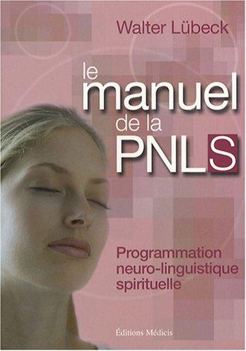 Le manuel de la PNL spirituelle : Programmation neuro-linguistique spirituelle : techniques mentales de liaison harmonieuse entre le coeur et la raison, stimulation de la vitalit