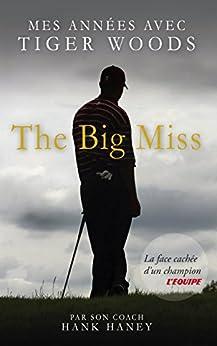 The Big Miss : Mes Années avec Tiger Woods par [Haney, Hank]