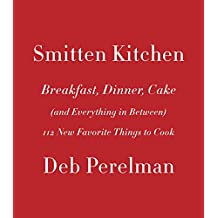 Smitten Kitchen: Breakfast, Dinner, Cake (and Everything in Between): 112 New Favorite Things to Cook