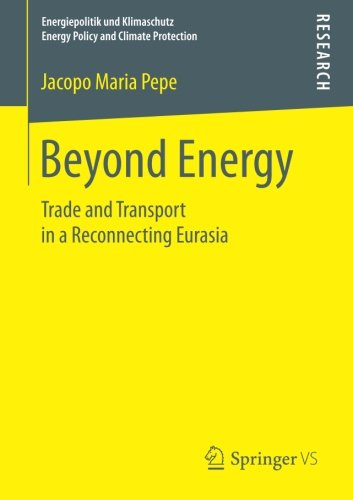 Beyond Energy: Trade and Transport in a Reconnecting Eurasia (Energiepolitik und Klimaschutz. Energy Policy and Climate Protection)