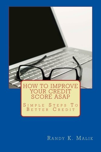 How To Improve Your Credit Score ASAP: Simple Steps To Better Credit by Randy K. Malik (2012-01-31)