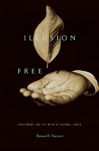 The Illusion of Free Markets: Punishment and the Myth of Natural Order por Bernard E. Harcourt