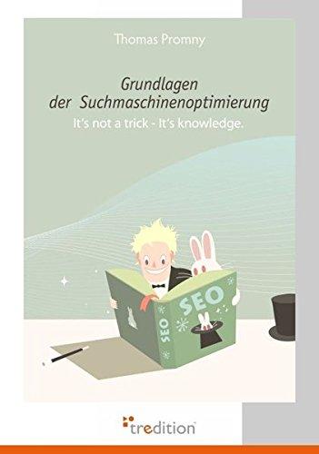 Grundlagen der Suchmaschinenoptimierung: It's not a trick - It's knowledge.