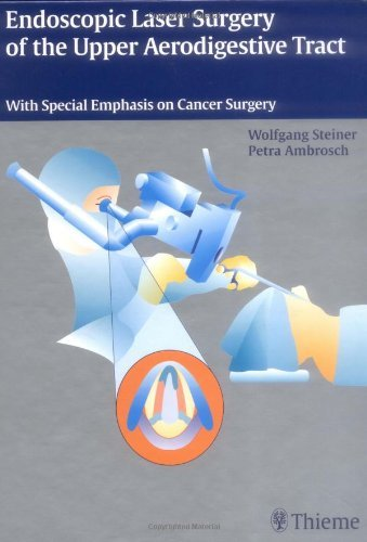 Endoscopic Laser Surgery of the Upper Aerodigestive Tract: With Special Emphasis on Cancer Surgery: With Special Emphasis on Tumor Surgery by Wolfgang Steiner (2000-08-09)