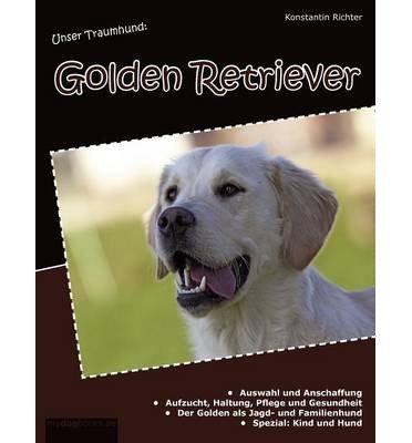 [ UNSER TRAUMHUND: GOLDEN RETRIEVER (GERMAN) ] BY Richter, Konstantin ( Author ) [ 2011 ] Paperback