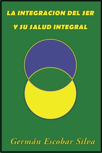 Descargar Libro La Integracion del SER y su Salud Integral de German Escobar