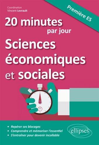 20 minutes par jour de Sciences économiques et sociales - Première ES par Vincent Levrault (coord.), Marie-Charlotte Dugand, Jérémy Boulle, Thomas Lecocq, Bénédicte Mullier, Kevin Lodenet