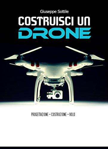 Costruisci un drone: guida all'assemblaggio (informatica ed elettronica)