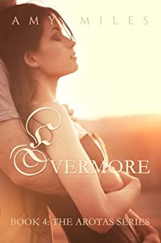 Evermore, an Arotas Novella (The Arotas Series Book 4) by [Miles, Amy]