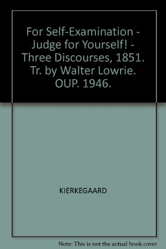 for-self-examination-judge-for-yourself-three-discourses-1851-tr-by-walter-lowrie-oup-1946