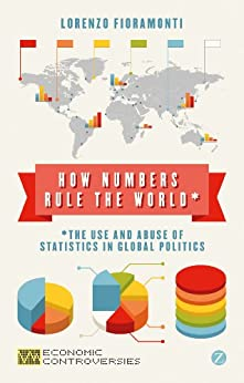 How Numbers Rule the World: The Use and Abuse of Statistics in Global Politics (Economic Controversies) von [Fioramonti, Doctor Lorenzo]