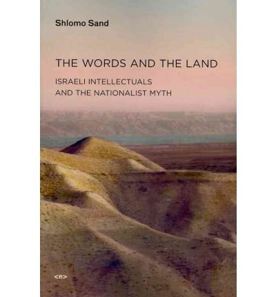 [(The Words and the Land: Israeli Intellectuals and the Nationalist Myth)] [Author: Shlomo Sand] published on (May, 2011)