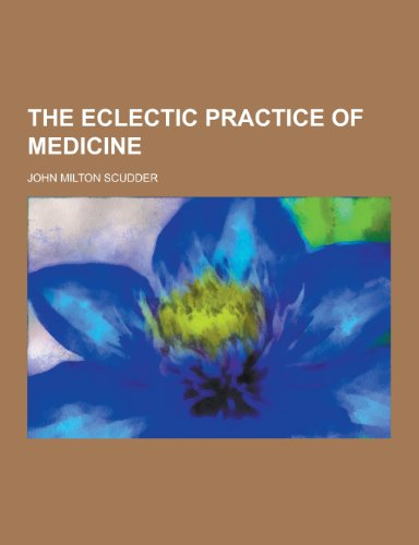 The Eclectic Practice of Medicine