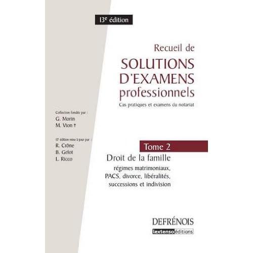 Recueil de solutions d'examens professionnels : Tome 2, Droit de la famille, régimes matrimoniaux, PACS, divorce, libéralités, successions et indivision