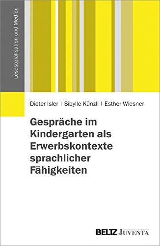 Gespräche im Kindergarten als Erwerbskontexte sprachlicher Fähigkeiten (Lesesozialisation und Medien)