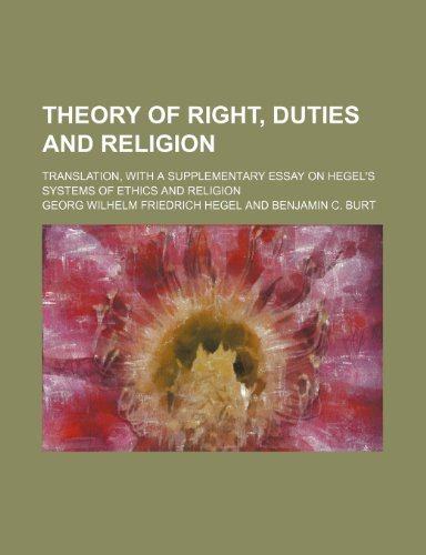 Theory of Right, Duties and Religion; Translation, With a Supplementary Essay on Hegel's Systems of Ethics and Religion