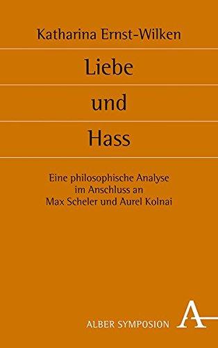 Liebe und Hass: Eine philosophische Analyse im Anschluss an Max Scheler und Aurel Kolnai (Symposion)