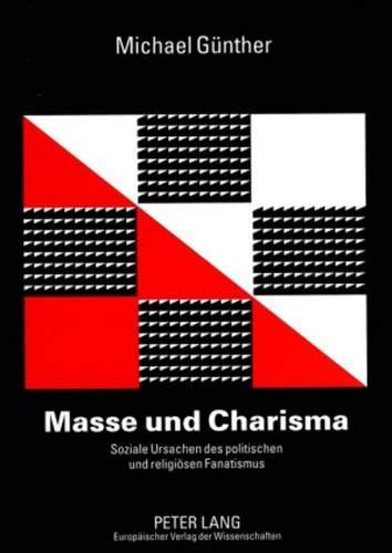 Masse und Charisma: Soziale Ursachen des politischen und religiösen Fanatismus