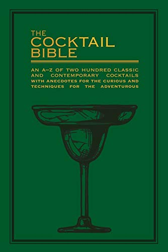 The Cocktail Bible: An A-Z of two hundred classic and contemporary cocktail recipes, with anecdotes for the curious and tips and techniques for the adventurous