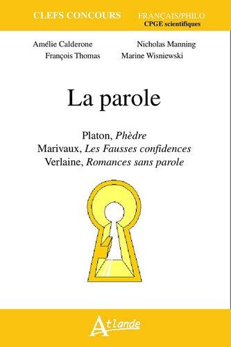 La parole. Platon, Phèdre. Marivaux, Les fausses confidences. Verlaine, Romances sans parole.