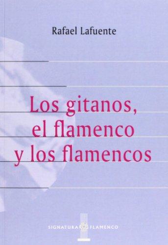 Los Gitanos, El Flamenco Y Los Flamencos (Signatura de Flamenco)