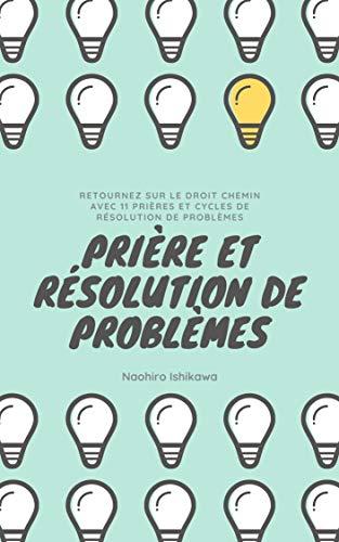 Couverture du livre PRIÈRE ET RÉSOLUTION DE PROBLÈMES: RETOURNEZ SUR LE DROIT CHEMIN AVEC 11 PRIÈRES ET CYCLES DE RÉSOLUTION DE PROBLÈMES
