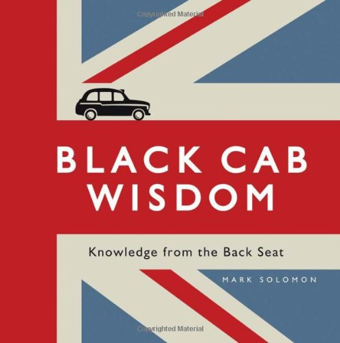 Black Cab Wisdom: Knowledge from the Back Seat por Mark Solomon